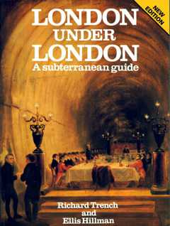 London Under London: A Subterranean Guide Richard Trench and Ellis Hillman